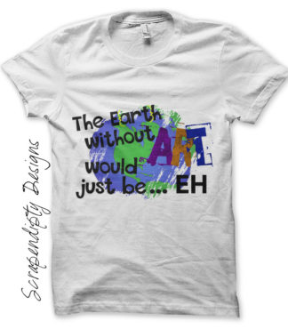 Art Iron On Transfer Pattern - The Earth Without Art Would Be Eh / School Art Printable / Kids Shirt